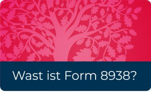 "Die Form 8938, oder auch ""Statement of Specified Foreign Financial Assets"" genannt."