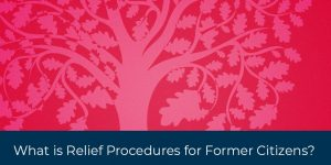 What is Relief Procedures for Certain Former Citizens