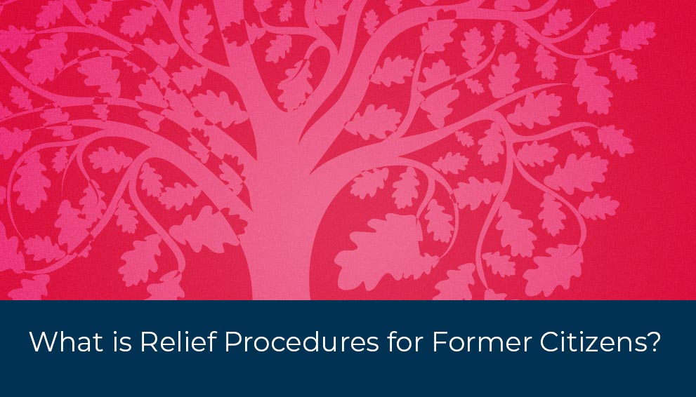 Information about Relief Procedures for Certain Former Citizens